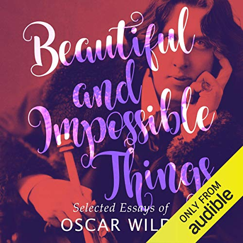 Beautiful and Impossible Things                   By:                                                                                                                                 Oscar Wilde,                                                                                        Gyles Brandreth - introduction                               Narrated by:                                                                                                                                 John Telfer,                                                                                        Gyles Brandreth - introduction                      Length: 6 hrs and 17 mins     Not rated yet     Overall 0.0