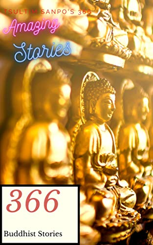 366 Amazing Buddhist Stories: An Amazing Buddhist story for everyday of the year (Buddhism Year Long)
