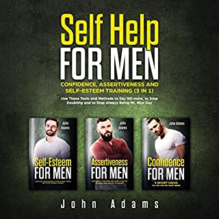 Self Help for Men: Confidence, Assertiveness and Self-Esteem Training (3 in 1)     Use These Tools and Methods to Say No More, to Stop Doubting and to Stop Always Being Mr. Nice Guy              By:                                                                                                                                 John Adams                               Narrated by:                                                                                                                                 Seth Thompson                      Length: 4 hrs and 23 mins     2 ratings     Overall 3.0