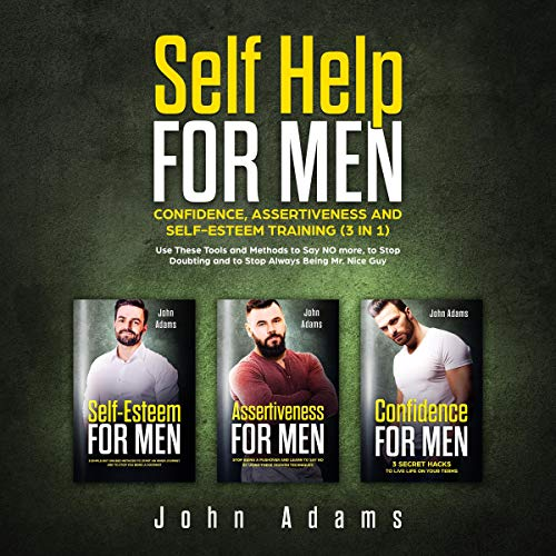 Self Help for Men: Confidence, Assertiveness and Self-Esteem Training (3 in 1) audiobook cover art