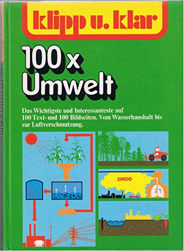 Klipp und klar 100 x [hundertmal] Umwelt: Vom Wasserhaushalt bis zur Luftverschmutzung