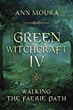 Green Witchcraft IV: Walking the Faerie Path (Green Witchcraft Series, 9)