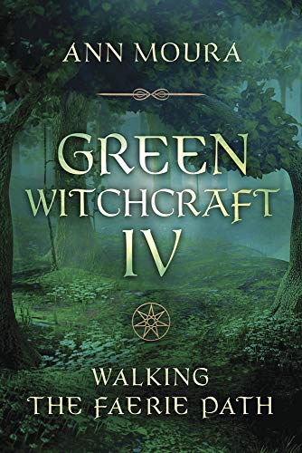 Green Witchcraft IV: Walking the Faerie Path (Green Witchcraft Series Book 9)