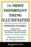 Most Important Thing Illuminated: Uncommon Sense for the Thoughtful Investor (Columbia Business School Publishing) - Howard Marks