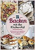 Backen mit der KitchenAid: 50 klassische und ausgefallene Rezepte für Brote, Kuchen und Gebäck (German Edition)