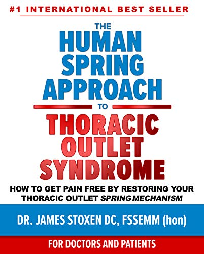 The Human Spring Approach to Thoracic Outlet Syndrome : How to Get Pain Free by Restoring Your Thoracic Outlet Spring Mechanism (Human Spring Book Series 4) (English Edition)