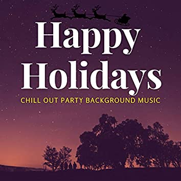 Happy Holidays - Chill Out Party Background Music