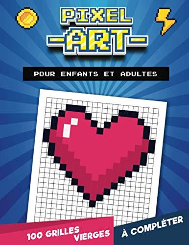 Pixel Art : Pour enfants et adultes | 100 grilles vierges à compléter: Dessine en apprenant à compter | 101 pages, grand format (21,59 x 27,94 cm) | ... Anniversaire pour artistes et dessinateurs