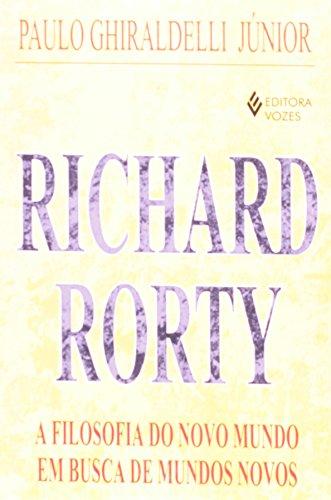 Richard Rorty.A Filosofia Do Novo Mundo Em Busca