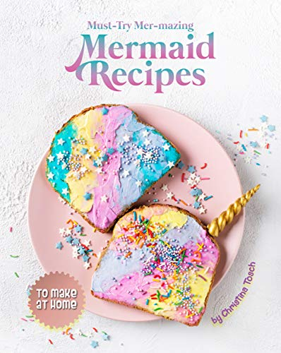 Must-Try Mer-mazing Mermaid Recipes: to Make at Home (English Edition)