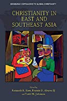 Christianity in East and Southeast Asia (Edinburgh Companions to Global Christianity)