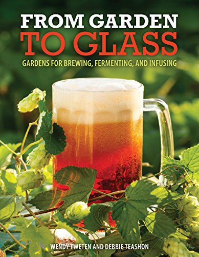 Gardening for the Homebrewer: Plants for Making Beer, Wine, Gruit, Cider, Perry, and More: Grow and Process Plants for Making Beer, Wine, Gruit, Cider, Perry, and More