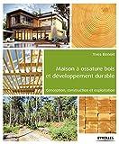 Maison à ossature bois et développement durable: Conception, construction et exploitation.