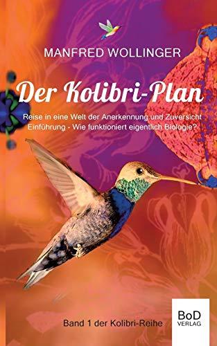 Der Kolibri-Plan: Reise in eine Welt der Anerkennung und Zuversicht (Kolibri-Reihe)