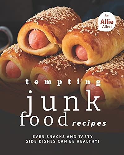 Compare Textbook Prices for Tempting Junk Food Recipes: Even Snacks and Tasty Side Dishes Can be Healthy  ISBN 9798519879002 by Allen, Allie