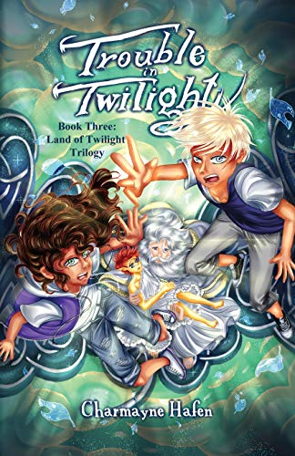 Trouble in Twilight: Book Three (Land of Twilight Trilogy)