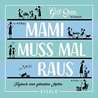 Mami muss mal raus     Tagebuch einer gestressten Mutter              By:                                                                                                                                 Gill Sims                               Narrated by:                                                                                                                                 Nicola Edler-Golla                      Length: 10 hrs and 15 mins     Not rated yet     Overall 0.0