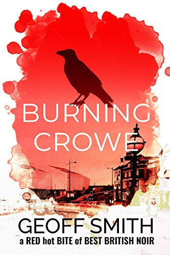 Burning Crowe: a Red Hot Bite of Best British Noir by [Geoff Smith]