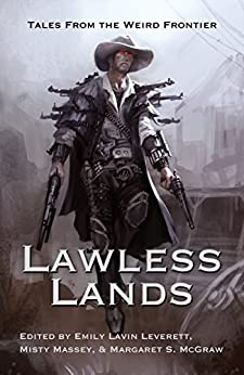 Lawless Lands: Tales from the Weird Frontier by [Margaret S. McGraw, Seanan McGuire, Faith Hunter, Laura Anne Gilman, David B. Coe, John G. Hartness, Barb Hendee, Nicole Givens Kurtz, Misty Massey, Emily Lavin Leverett]