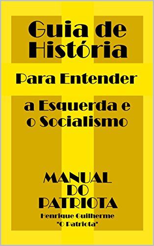 Guia de História: Para Entender a Esquerda e o Socialismo (Manual do Patriota Livro 2)