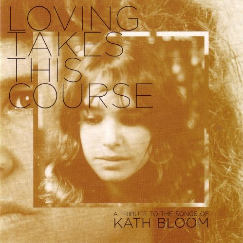 Loving Takes This Course - A Tribute to the Songs of Kate Bloom