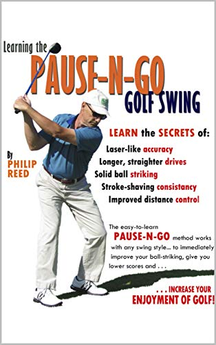 Learning The Pause-N-Go Golf Swing: Using Golf's Most Valuable Drill to Increase Distance and Accuracy