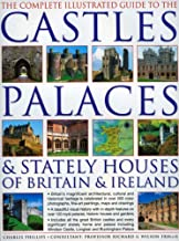 The Complete Illustrated Guide to Castles, Palaces & Stately Houses of Britain and Ireland: An Unrivalled Account Of Britain's Architectural And ... Over 500 Beautiful Photographs, Map And Plans