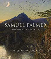 Samuel Palmer: Shadows on the Wall by William Vaughan(2015-08-04)