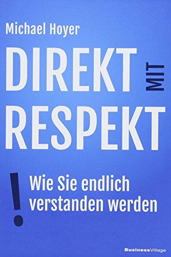 Direkt mit Respekt: Wie Sie endlich verstanden werden