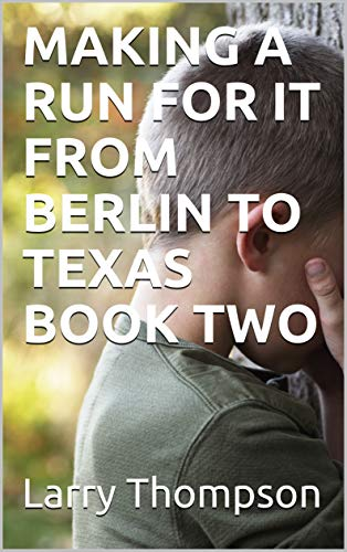 MAKING A RUN FOR IT FROM BERLIN TO TEXAS BOOK TWO (English Edition)
