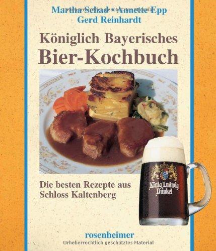 Königlich Bayerisches Bier-Kochbuch. Die besten Rezepte aus Schloss Kaltenberg