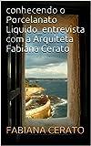 conhecendo o Porcelanato Liquido_entrevista com a Arquiteta Fabiana Cerato (Harmonia Arquitetura Livro 1) (Portuguese Edition)