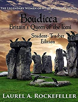 Boudicca, Britain's Queen of the Iceni: Student - Teacher Edition (Legendary Women of World History Textbooks Book 1) by [Laurel A. Rockefeller]