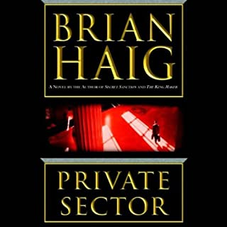 Private Sector                   By:                                                                                                                                 Brian Haig                               Narrated by:                                                                                                                                 John Rubinstein,                                                                                        Michael Emerson                      Length: 6 hrs and 8 mins     2 ratings     Overall 4.5