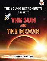 The Young Astronaut's Guide to the Sun and the Moon (Young Astronaut's Guide to the Universe)