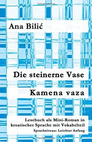 Die steinerne Vase / Kamena vaza: Lesebuch als Mini-Roman in kroatischer Sprache mit Vokabelteil (Kroatisch leicht Mini-Romane)