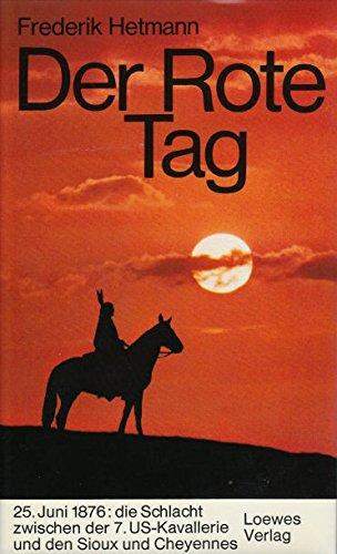 Der Rote Tag: Bericht über die Schlacht am Little Bighorn River zwischen den Sioux und Cheyennes und der US Kvallerie unter General Armstrong Custer