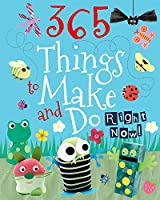 365 Things to Make and Do Right Now! 1445487969 Book Cover