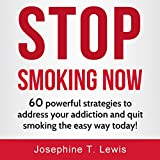 Stop Smoking: 60 Powerful Strategies to Address Your Addiction and Quit Smoking the Easy Way Today!: Quit Smoking Tips, Book 1