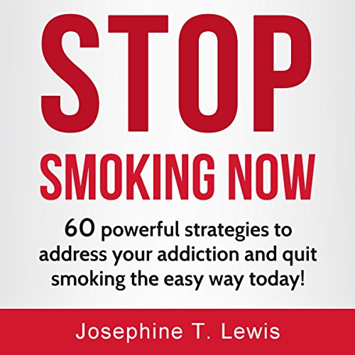 Stop Smoking: 60 Powerful Strategies to Address Your Addiction and Quit Smoking the Easy Way Today! audiobook cover art