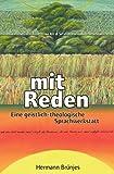 Mit Reden: Eine geistlich-theologische Sprachwerkstatt