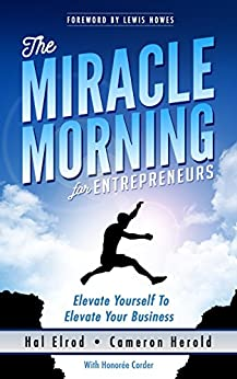 The Miracle Morning for Entrepreneurs: Elevate Your SELF to Elevate Your BUSINESS (English Edition) por [Hal Elrod, Cameron Herold, Honoree Corder, Lewis Howes]