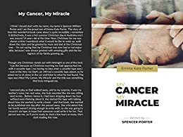 My Cancer, My Miracle: A Story from above. by [Emma Kate Porter, Spencer Porter]