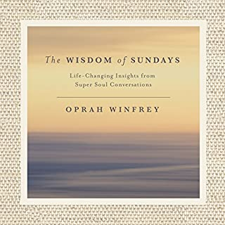 The Wisdom of Sundays     Life-Changing Insights and Inspirational Conversations              Written by:                                                                                                                                 Oprah Winfrey                               Narrated by:                                                                                                                                 Oprah Winfrey,                                                                                        full cast                      Length: 4 hrs and 54 mins     3 ratings     Overall 4.7