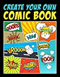 Create Your Own Comic Book: 100 Unique Blank Comic Book Templates for Adults, Teens & Kids