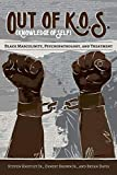 Out of K.O.S. (Knowledge of Self): Black Masculinity, Psychopathology, and Treatment (Black Studies and Critical Thinking)
