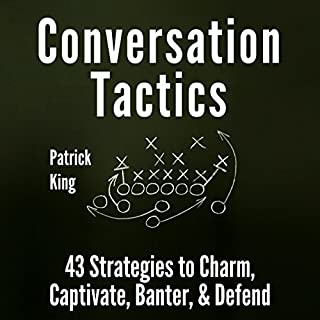 Conversation Tactics: 43 Verbal Strategies to Charm, Captivate, Banter, and Defend cover art