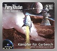 Perry Rhodan Silber Edition 115: Kaempfer fuer Garbesch (2 MP3-CDs)