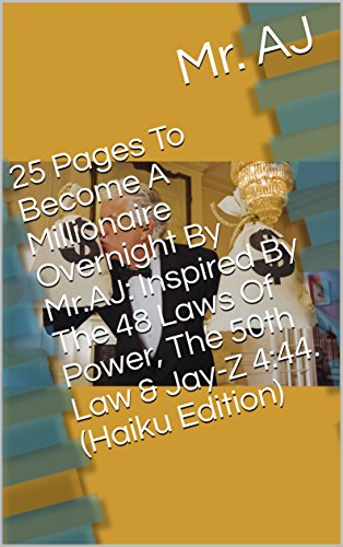 25 Pages To Become A Millionaire Overnight By Mr.AJ : Inspired By The 48 Laws Of Power,  The 50th Law & Jay-Z 4:44. (Haiku Edition) (English Edition)