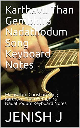 Karthavu Than Gembhira Nadathodum Song Keyboard Notes: Malayalam Christian song Karthavu Than Gembhira Nadathodum Keyboard Notes (English Edition)